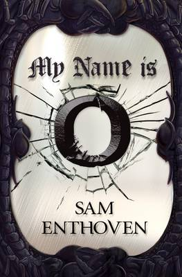 Cover for My Name is O by Sam Enthoven