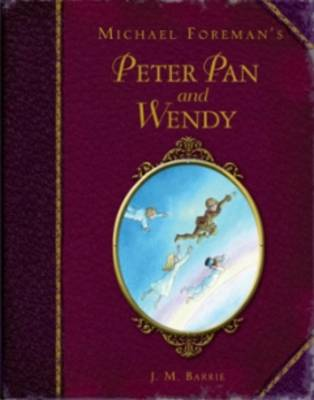 Cover for Michael Foreman's Peter Pan and Wendy by J.M. Barrie