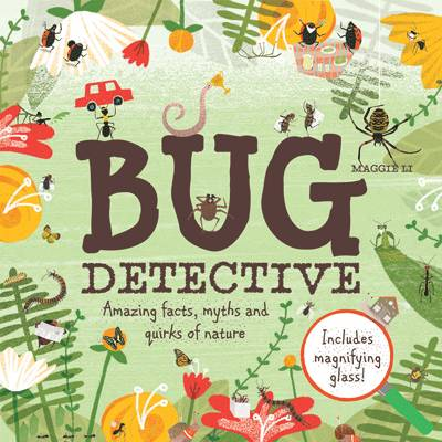 Cover for Bug Detective Amazing facts, myths and quirks of nature by Maggie Li