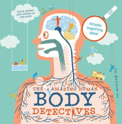 Cover for The Amazing Human Body Detectives Amazing Facts, Myths and Quirks of the Human Body by Maggie Li