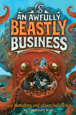 Cover for An Awfully Beastly Business: Sea Monsters and other Delicacies by Beastly Boys