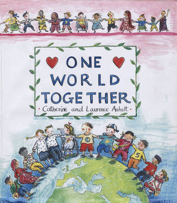 Cover for One World Together by Catherine Anholt, Laurence Anholt