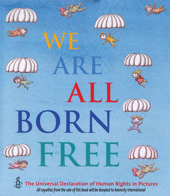 Cover for We are All Born Free The Universal Declaration of Human Rights in Pictures by Amnesty International