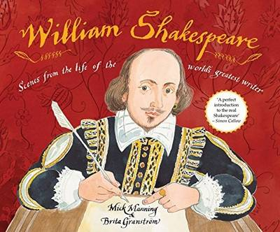Cover for William Shakespeare Scenes from the Life of the World's Greatest Writer by Mick Manning