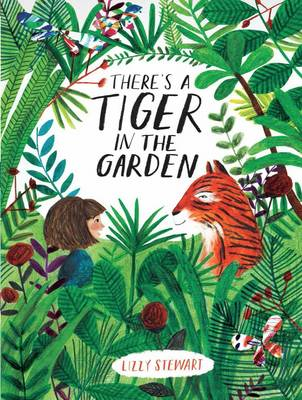 Cover for There's a Tiger in the Garden by Lizzy Stewart