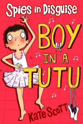 Cover for Spies in Disguise: Boy in a Tutu by Kate Scott
