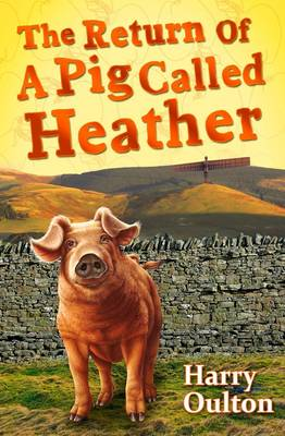 Cover for The Return of a Pig Called Heather by Harry Oulton