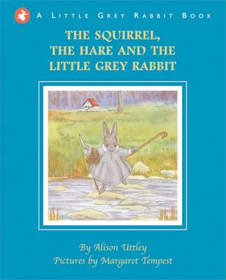 Cover for Little Grey Rabbit: Squirrel, the Hare and the Little Grey Rabbit by Alison Uttley