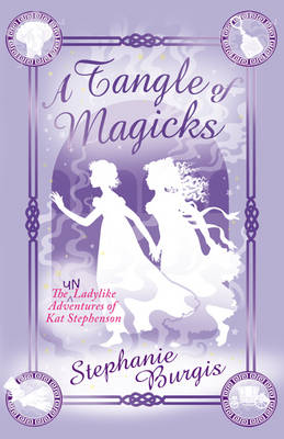 Cover for A Tangle of Magicks by Stephanie Burgis