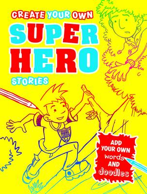 Cover for Create Your Own Superhero Stories by Paul Moran