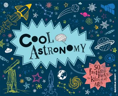 Cool Astronomy 50 Fantastic Facts for Kids of All Ages