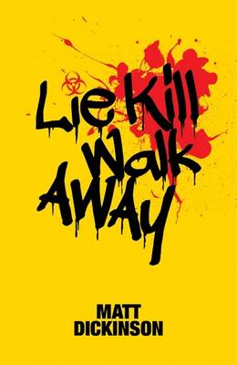 Cover for Lie Kill Walk Away by Matt Dickinson