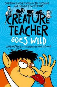 Cover for Creature Teacher Goes Wild by Sam Watkins