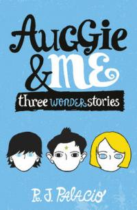 Cover for Auggie & Me: Three Wonder Stories by R. J. Palacio