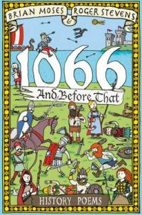 Cover for 1066 and Before That - History Poems by Brian Moses, Roger Stevens