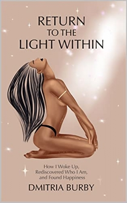 Return to the Light Within: How I Woke up, Rediscovered Who I Am, and Found Happiness