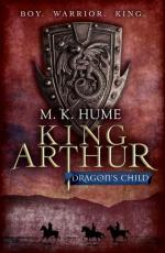 Cover for King Arthur: Dragon's Child by M K Hume
