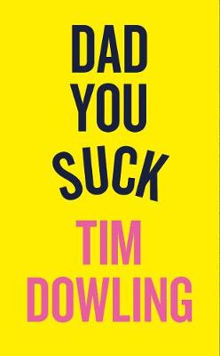 Cover for Dad, You Suck by Tim Dowling