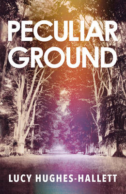 Cover for Peculiar Ground by Lucy Hughes-Hallett