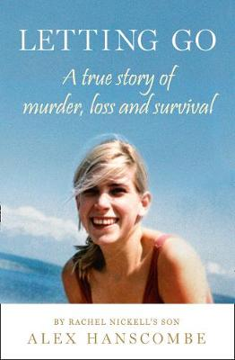 Letting Go A True Story of Murder, Loss and Survival by Rachel Nickell's Son