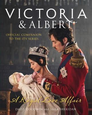Victoria and Albert - A Royal Love Affair Official Companion to the ITV Series