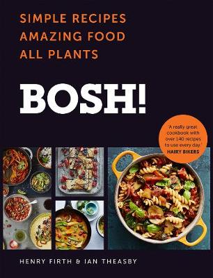 Cover for BOSH! Simple Recipes. Amazing Food. All Plants. the Most Anticipated Vegan Cookbook of 2018 by Henry Firth, Ian Theasby