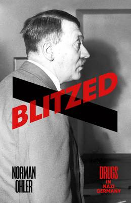 Cover for Blitzed Drugs in Nazi Germany by Norman Ohler