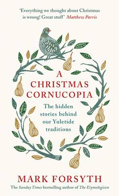 A Christmas Cornucopia The Hidden Stories Behind Our Yuletide Traditions