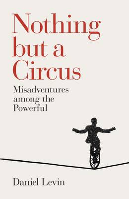 Nothing but a Circus Misadventures Among the Powerful