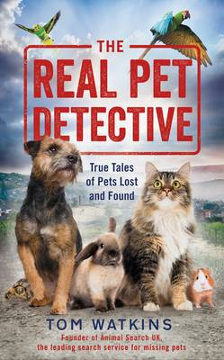 Cover for The Real Pet Detective True Tales of Pets Lost and Found by Tom Watkins