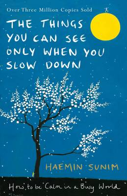 Cover for The Things You Can See Only When You Slow Down How to be Calm in a Busy World by Haemin Sunim