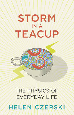 Cover for Storm in a Teacup The Physics of Everyday Life by Helen Czerski