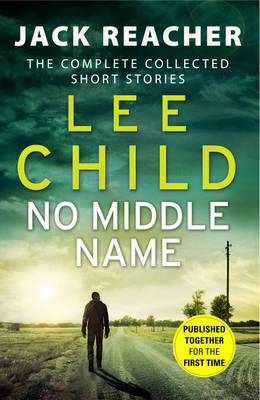 No Middle Name: Jack Reacher Story Collection The Complete Collected Jack Reacher Stories