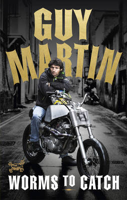 Cover for Guy Martin: Worms to Catch by Guy Martin