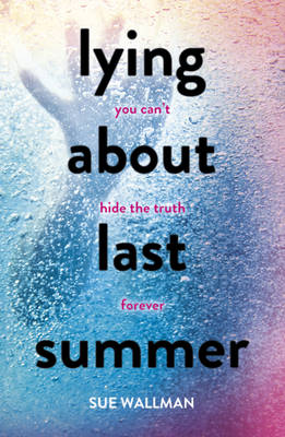 Cover for Lying About Last Summer by Sue Wallman