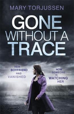 Gone Without A Trace: Her Boyfriend Has Vanished. Now Someone is Watching Her.