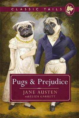 Pugs and Prejudice (Classic Tails 1) Beautifully illustrated classics, as told by the finest breeds!