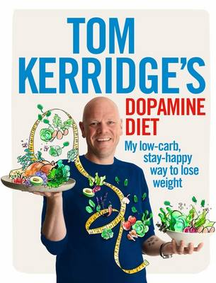 Cover for Tom Kerridge's Dopamine Diet My Low Carb, High Flavour, Stay Happy Way to Lose Weight by Tom Kerridge