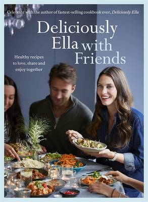 Cover for Deliciously Ella with Friends Healthy Recipes to Love, Share and Enjoy Together by Ella Mills Woodward