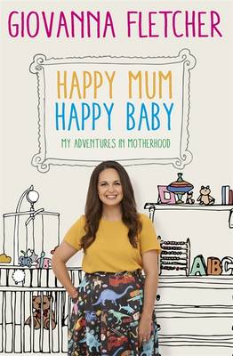 Cover for Happy Mum, Happy Baby My Adventures into Motherhood by Giovanna Fletcher