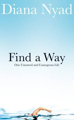 Find a Way One Untamed and Courageous Life