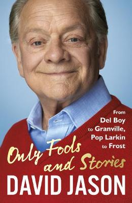 Only Fools and Stories From Del Boy to Granville, Pop Larkin to Frost