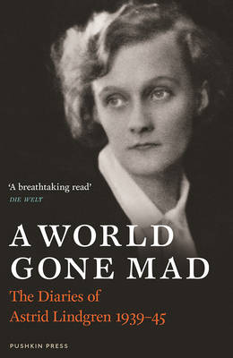 Cover for A World Gone Mad The Diaries of Astrid Lindgren, 1939-45 by Astrid Lindgren