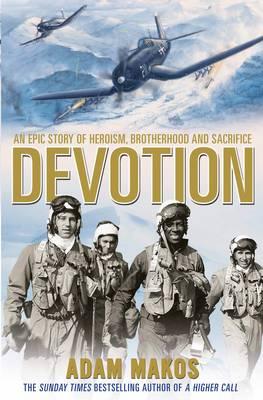 Devotion An Epic True Story of Heroism, Brotherhood and Sacrifice