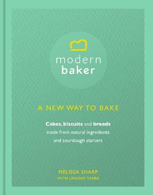 The Modern Baker: A New Way to Bake Cakes, Biscuits and Breads
