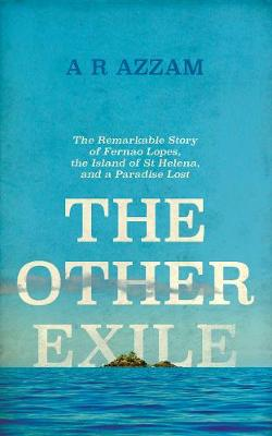The Other Exile The Story of Fernao Lopes, St Helena and a Paradise Lost