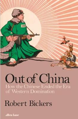 Out of China How the Chinese Ended the Era of Western Domination