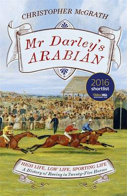 Mr Darley's Arabian High Life, Low Life, Sporting Life: A History of Racing in 25 Horses