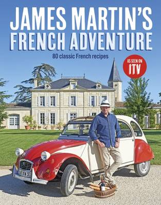 Cover for James Martin's French Adventure 80 Classic French Recipes by James Martin