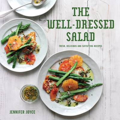 The Well-Dressed Salad Fresh, Delicious and Satisfying Recipes